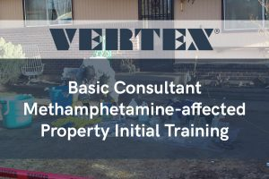 VERTEX Offers 3-Day Basic Consultant Methamphetamine-affected Property Initial Training