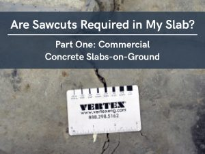 VERTEX, Are Sawcuts Required in My Slab? Part One: Commercial Slabs-on-Ground