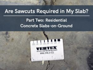 VERTEX, Are Sawcuts Required in My Slab? Part Two: Residential Slabs-on-Ground